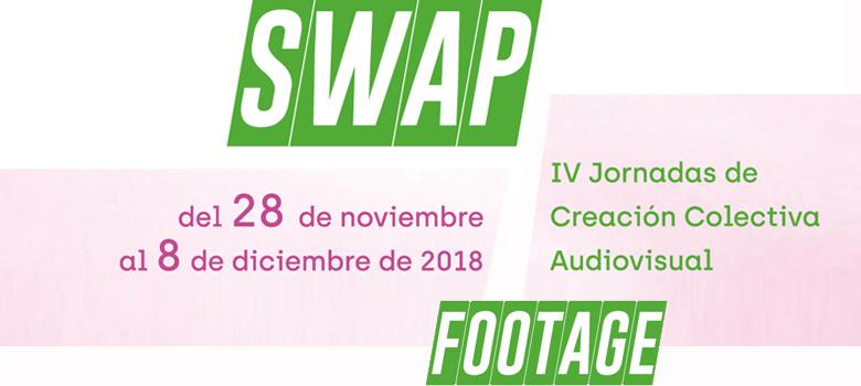SWAP FOOTAGE. IV Jornadas de Creación Colectiva Audiovisual